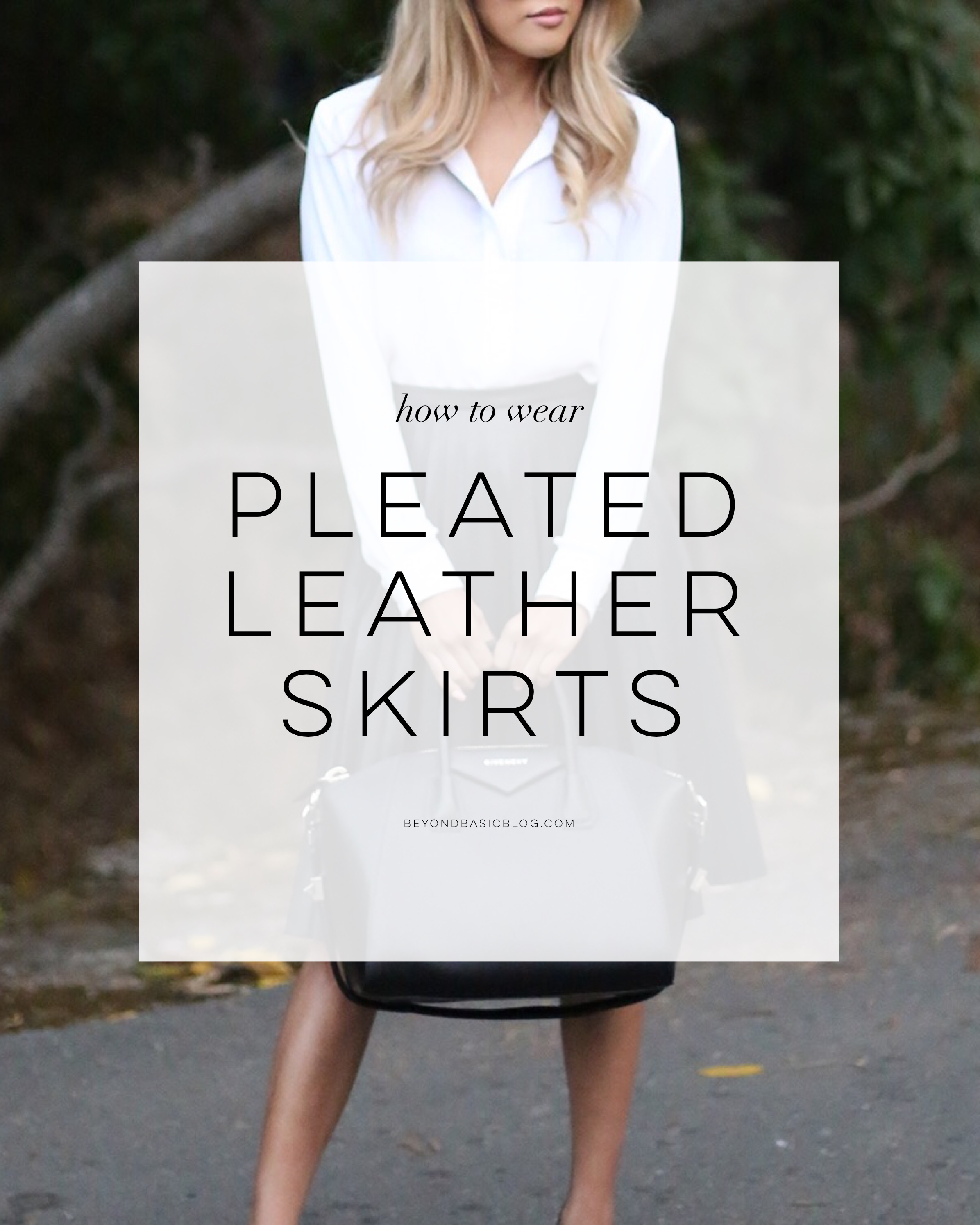 Beyond Basic Blog How To Wear Pleated Leather Skirts
